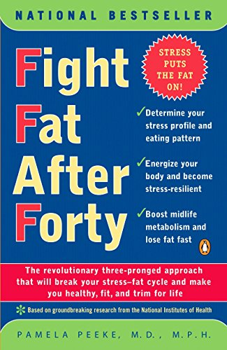 9780141001814: Fight Fat After Forty: The Revolutionary Three-Pronged Approach That Will Break Your Stress-Fat Cycle and Make You Healthy, Fit, and Trim for Life