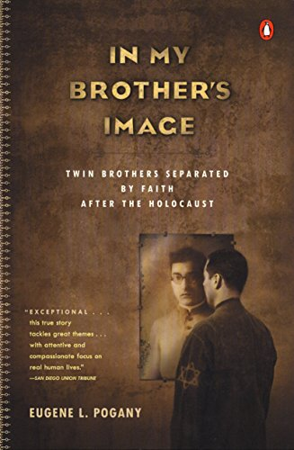 In My Brother's Image: Twin Brothers Separated by Faith after the Holocaust: Pogany, Eugene L.