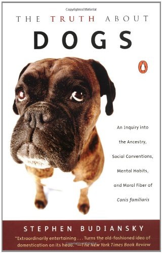 9780141002286: The Truth about Dogs: An Inquiry Into Ancestry Social Conventions Mental Habits Moral Fiber Canis Fami