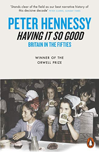 9780141004099: Having It So Good: Britain in the Fifties