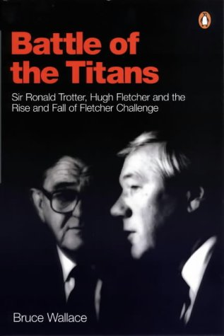 9780141004723: Battle of the Titans: Sir Ronald Trotter, Hugh Fletcher and the Rise and Fall of Fletcher Challenge