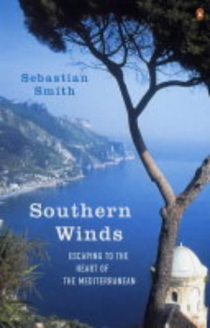 Southern Winds: Escaping to the Heart of the Mediterranean: Smith, Sebastian