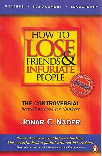 How to Lose Friends and Infuriate People: Jonar C. Nader