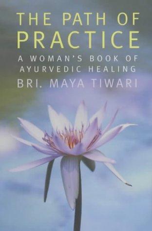 The Path of Practice: A Woman's Book of Ayurvedic Healing: Tiwari, M
