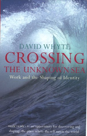 9780141005935: Crossing the Unknown Sea - Work as a Pilgrimage of Identity (01) by Whyte, David [Paperback (2002)]