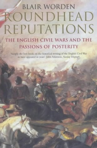 9780141006949: Roundhead Reputations: The English Civil War and the Passions of Posterity