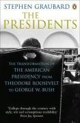 9780141007601: The Presidents: The Transformation of the American Presidency from Theodore Roosevelt to George W. Bush