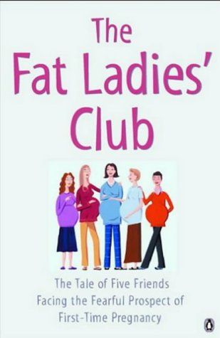 9780141007892: Fat Ladies Club: The Tale Of Five Friends Facing The Fearful Prospect Of First Tim