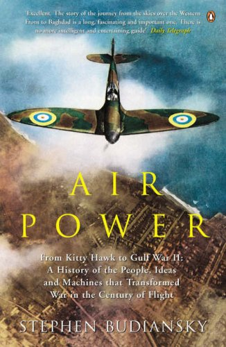9780141008301: Airpower: From Kitty Hawk to Gulf War II: A History of the People, Ideas and Machines That Transformed War in the Century of Flight