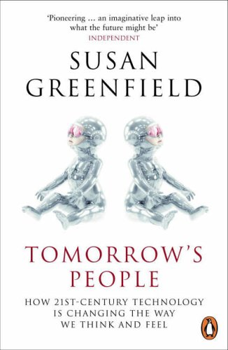 9780141008882: Tomorrow's People: How 21st-Century Technology Is Changing the Way We Think and Feel