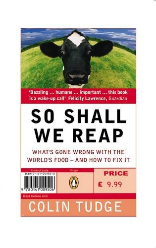 9780141009506: So Shall We Reap (How everyone who is liable to be born in the next ten thousand years could eat very well indeed; and why, in practice, our immediate descendants are likely to be in serious trouble)