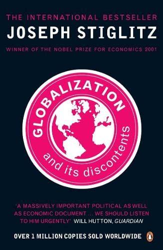 globalization and its discontents stiglitz Globalization and its discontents by joseph nye(dean, john f kennedy school of government harvard university) joseph nye: it's a.