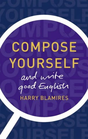 Compose Yourself : How to Write Good English