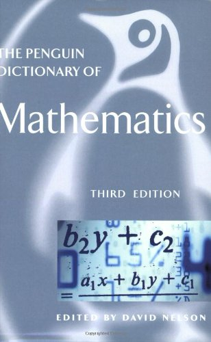 The Penguin Dictionary of Mathematics: Third Edition: David Nelson