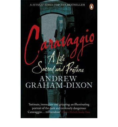 9780141010991: [(Caravaggio: A Life Sacred and Profane)] [by: Andrew Graham-Dixon]