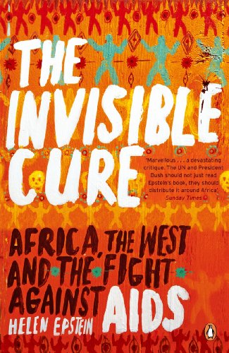 9780141011059: The Invisible Cure: Africa, the West and the Fight Against AIDS