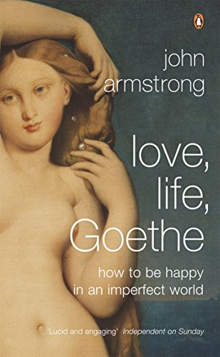 9780141011288: Love Life Goethe: How To Be Happy In An Imperfect World