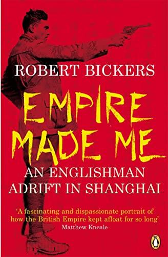 9780141011950: Empire Made Me: An Englishman Adrift in Shanghai