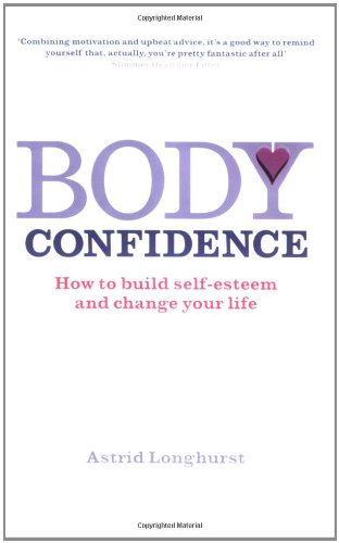 9780141011974: Body Confidence: How to Build Self-esteem and Change Your Life