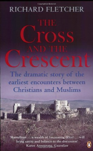 9780141012070: Cross And The Crescent: Christianity And Islam From Muhammad To The Reformation