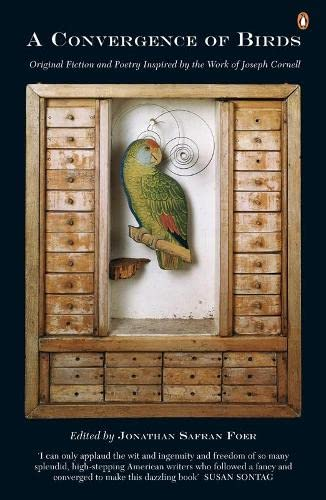Convergence of Birds: Original Fiction and Poetry Inspired by the Work of Joseph Cornell: Foer, ...