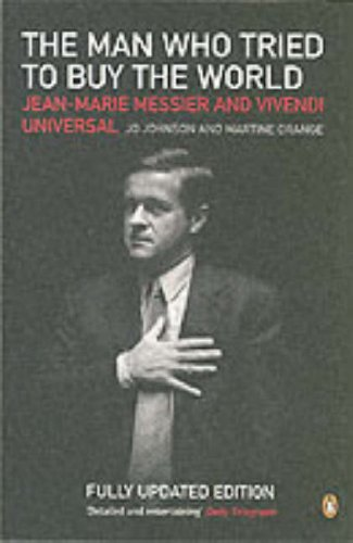 9780141013411: The Man Who Tried to Buy the World: Jean-Marie Messier and Vivendi Universal
