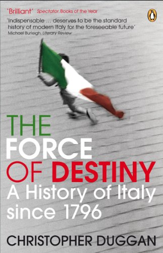 9780141013909: The Force of Destiny: A History of Italy Since 1796