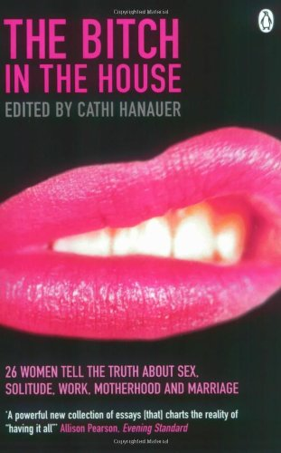 9780141014296: The Bitch in the House: 26 Women Tell the Truth About Sex, Solitude, Work, Motherhood, and Marriage