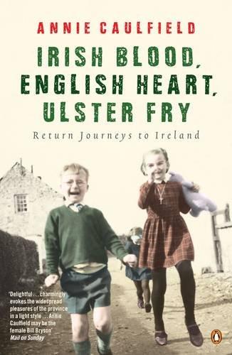 9780141014616: Irish Blood, English Heart, Ulster Fry: Return Journeys to Ireland