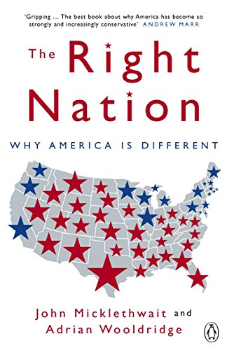 9780141015361: The Right Nation: Why America Is Different. John Micklethwait and Adrian Wooldridge