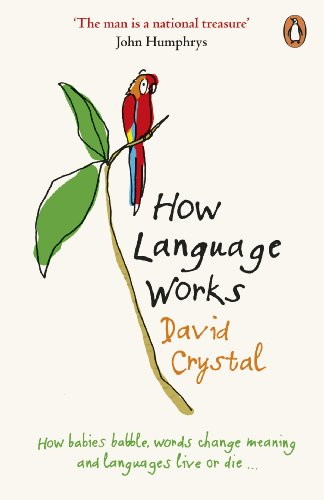 9780141015521: How Language Works: How Babies Babble, Words Change Meaning and Languages Live or Die