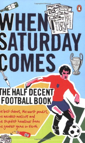 9780141015569: When Saturday Comes: The Half Decent Football Book (When Saturday Comes Magazine)