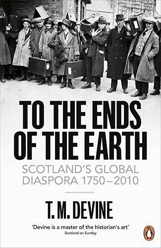 9780141015644: To the Ends of the Earth: Scotland's Global Diaspora, 1750-2010