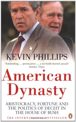 9780141015774: American Dynasty: Aristocracy, Fortune and the Politics of Deceit in the House of Bush: How the Bush Clan Became the World's Most Powerful and Dangerous Family