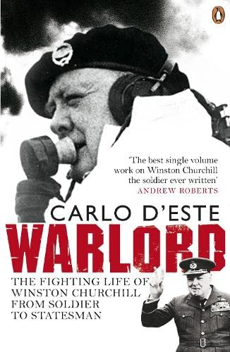 Warlord: The Fighting Life of Winston Churchill, from Soldier to Statesman: Carlo D'Este