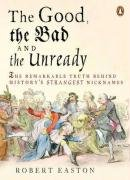 9780141016429: The Good, the Bad and the Unready: The remarkable truth behind history's strangest nicknames