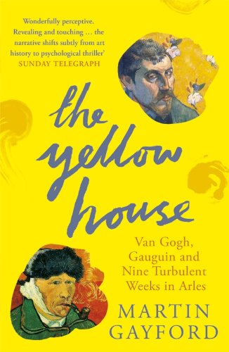 9780141016733: The Yellow House: Van Gogh, Gauguin and Nine Turbulent Weeks in Arles