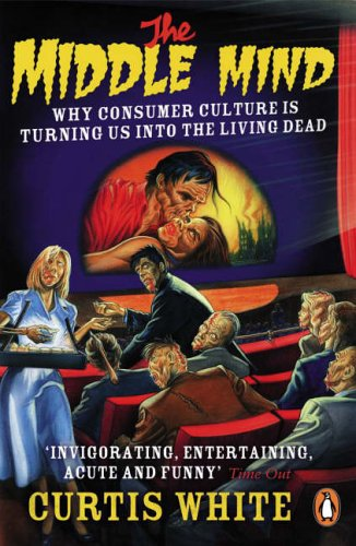 9780141016757: The Middle Mind: Why Consumer Culture is Turning Us into the Living Dead