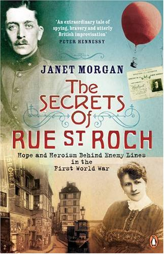 The Secrets of Rue St. Roch: Hope and Heroism Behind Enemy Lines in the First World War (0141016833) by Janet Morgan
