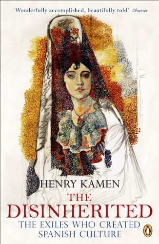 The Disinherited: The Exiles Who Created Spanish Culture (Paperback): Henry Kamen