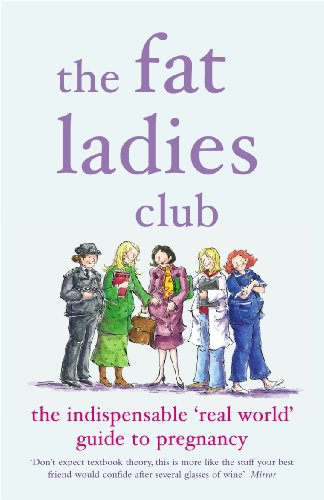 9780141017013: The Fat Ladies Club: The Indispensable 'Real World' Guide to Pregnancy