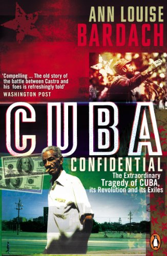 9780141018003: Cuba Confidential: The Extraordinary Tragedy of Cuba, Its Revolution and Its Exiles