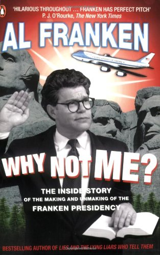 9780141018423: Why Not Me?: The Inside Story of the Making and Unmaking of the Franken Presidency