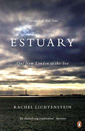 Estuary: Out from London to the Sea: Rachel Lichtenstein