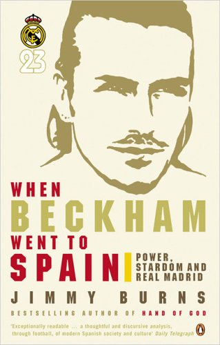 9780141018560: When Beckham Went to Spain: Power, Stardom and Real Madrid
