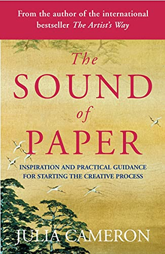 The Sound of Paper: Inspirational and Practical Guidance for Starting the Creative Process (0141018690) by Julia Cameron