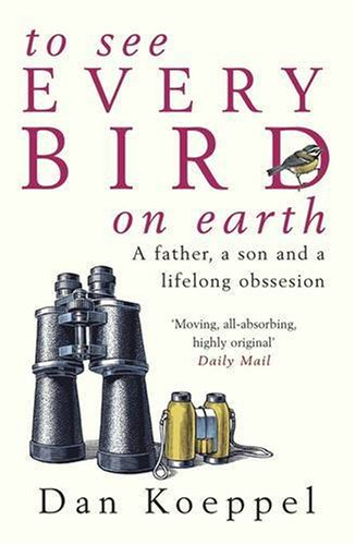 9780141019260: To See Every Bird on Earth: A Father, a Son and a Lifelong Obsession