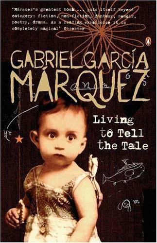 Living To Tell The Tale: Gabriel Garcia Marquez