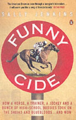 9780141019499: Funny Cide : How a horse, a trainer, a jockey, and a bunch of high school buddies took on the sheiks and blue bloods.and won