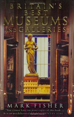9780141019604: Britain's Best Museums and Galleries: From the Greatest Collections to the Smallest Curiosities